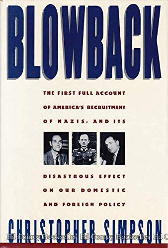 Blowback: America's Recruitment of Nazis and Its Effects on the Cold War; The First Full ...