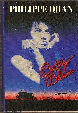 Betty Blue : The Story of a: Philippe Djian