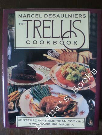 The Trellis Cookbook: Contemporary American Cooking in Colonial Williamsburg (1555841147) by Desaulniers, Marcel