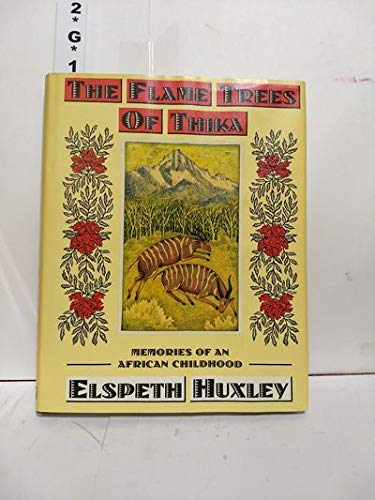 The Flame Trees of Thika: Memories of an African Childhood: Huxley, Elspeth