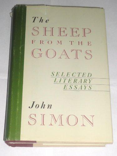 The Sheep from the Goats: Selected Literary Essays of John Simon: Simon, John