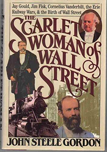 The Scarlet Woman of Wall Street: Jay Gould, Jim Fisk, Cornelius Vanderbilt, and the Erie Railway ...