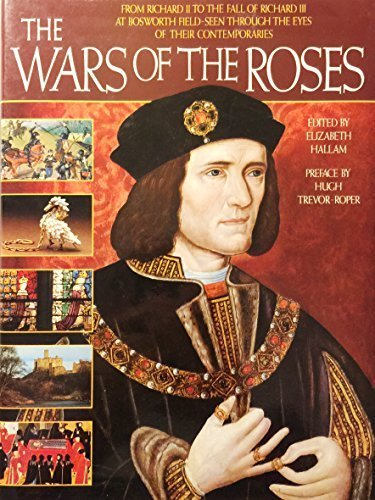 9781555842406: The Wars of the Roses: From Richard II to the Fall of Richard III at Bosworth Field-Seen Through the Eyes of Their Contemporaries