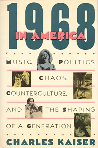 9781555842420: 1968 In America: Music, Politics, Chaos, Counterculture, and the Shaping of a Generation