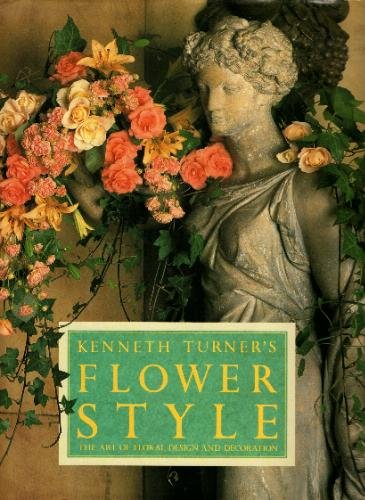 9781555842475: Kenneth Turner's Flower Style: The Art of Floral Design and Decoration