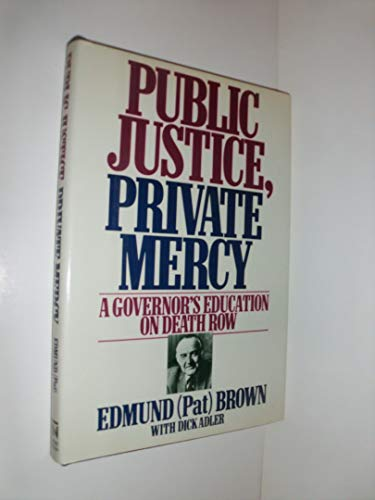 Public Justice, Private Mercy: A Governor's Education: Edmund Gerald Brown,