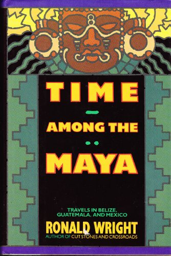 9781555842918: Time Among the Maya: Travels in Belize, Guatemala, and Mexico