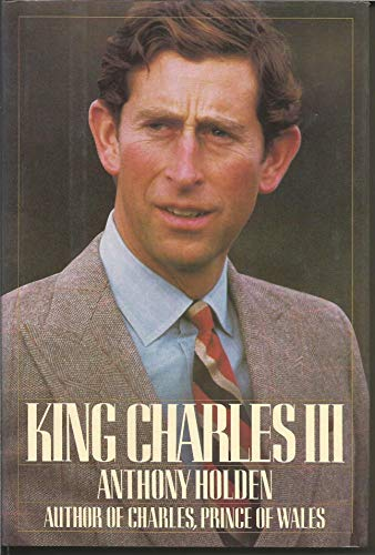 King Charles III: A Biography: Holden, Anthony