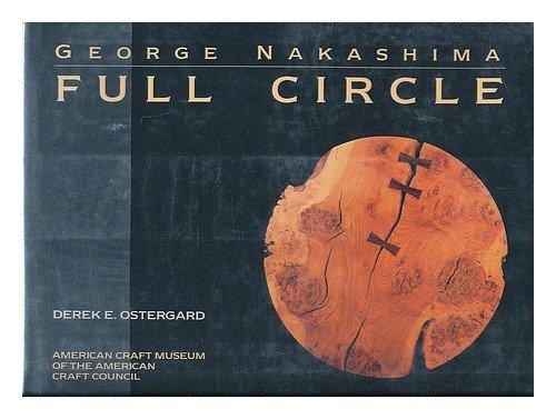George Nakashima: Full Circle: Derek E. Ostergard