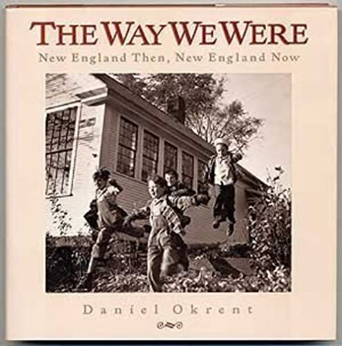 The way we Were; New England then, New ENgland Now: Okrent, Daniel