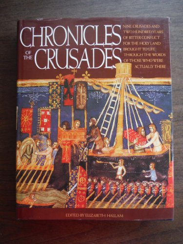 Chronicles of the Crusades: Nine Crusades and Two Hundred Years of Bitter Conflict for the Holy Land Brought to Life Through the Words of Those Who Were Actually There (1555843654) by Hallam, Elizabeth