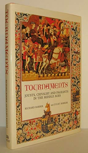 Tournaments: Jousts, Chivalry and Pageants in the Middle Ages: Barber, Richard ; Barker, Juliet