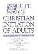 Rite of Christian Initiation of Adults, Study Edition (1555862144) by Catholic Church; International Commission on English in t; Bishops' Committee on the Liturgy