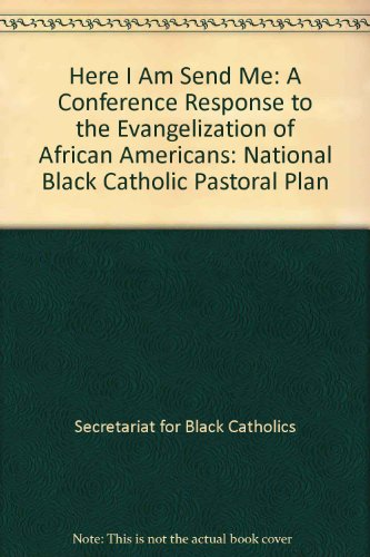9781555863388: Here I Am, Send Me: A Conference Response to the Evangelization of African Americans: National Black Catholic Pastoral Plan (Publication / Office for Publishing and Promotion Services,)