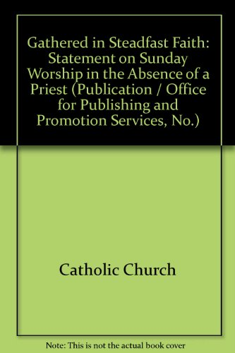 9781555863616: Gathered in Steadfast Faith: Statement on Sunday Worship in the Absence of a Priest (Publication / Office for Publishing and Promotion Services, No.)