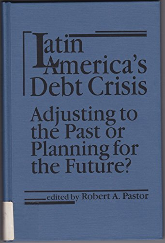 9781555870539: Latin America's Debt Crisis: Adjusting to the Past or Planning for the Future?