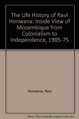 9781555871147: The Life History of Raul Honwana: An Inside View of Mozambique from Colonialism to Independence, 1905-1975