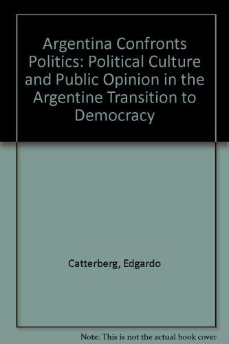 9781555872489: Argentina Confronts Politics: Political Culture and Public Opinion in the Transition to Democracy