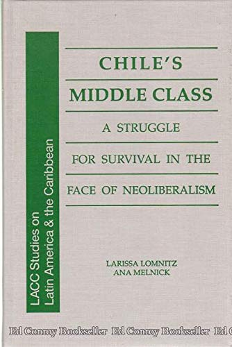 9781555872588: Chile's Middle Class: A Struggle for Survival in the Face of Neoliberalism (Lacc Studies on Latin America and the Caribbean)