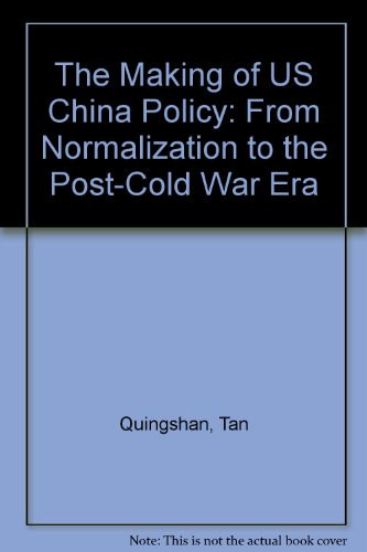 The Making of U.S. China Policy: From Normalization to the Post-Cold War Era: Tan, Qingshan