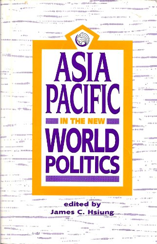 Asia Pacific in the New World Politics: Hsiung, James C. (ed.)