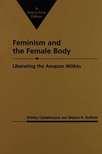 Feminism and the Female Body: Liberating the Amazon Within (Gender and Political Theory): Shirley ...