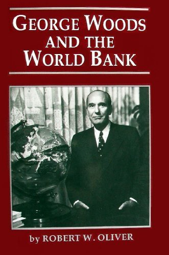 George Woods and the World Bank: Oliver, Robert W.