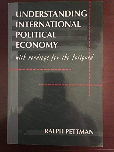 Understanding International Political Economy, with Readings for the Fatigued: Ralph Pettman