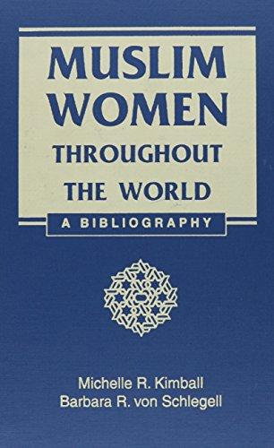 Muslim Women Throughout the World: A Bibliography: Kimball, Michelle R.; Von Schlegell, Barbara R.