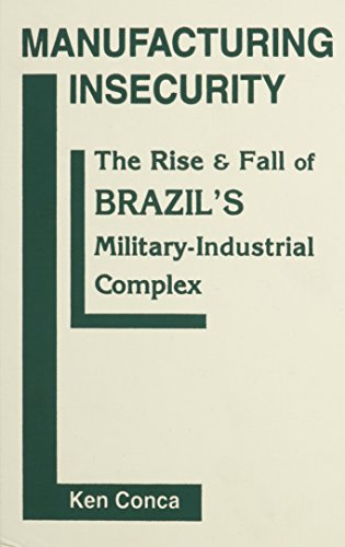 9781555876951: Manufacturing Insecurity: The Rise and Fall of Brazil's Military-Industrial Complex