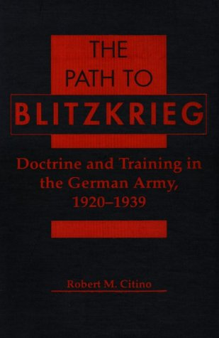 9781555877149: The Path to Blitzkrieg: Doctrine and Training in the German Army, 1920-1939