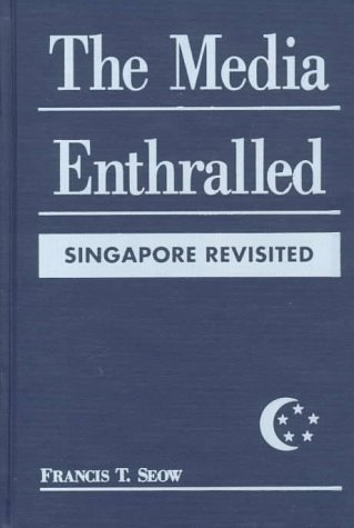 The Media Enthralled: Singapore Revisited