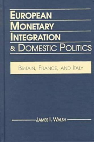EUROPEAN MONETARY INTEGRATION & DOMESTIC POLICIES Britain,: Walsh, James I.