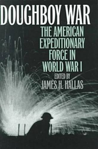 Doughboy War: The American Expeditionary Force in World War I