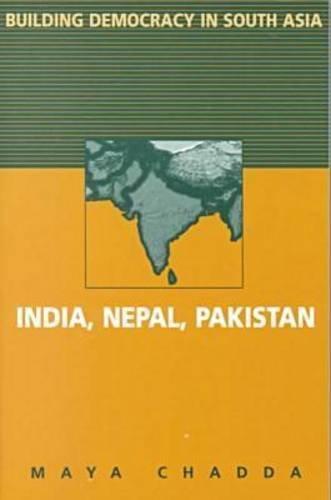 Building Democracy in South Asia: India, Nepal, Pakistan: Maya Chadda