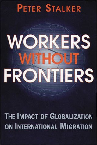 9781555878818: Workers Without Frontiers: The Impact of Globalization on International Migration