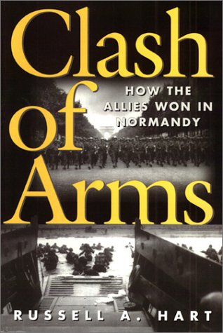 9781555879471: Clash of Arms: How the Allies Won in Normandy (Art of War)
