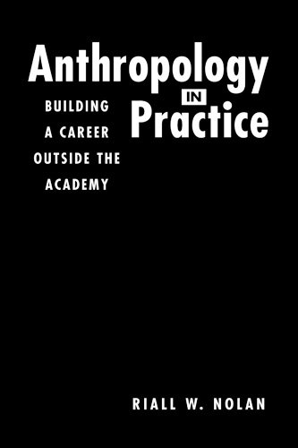 Anthropology in Practice: Buildinga Career Outside the Academy (Directions in Applied Anthropology)...