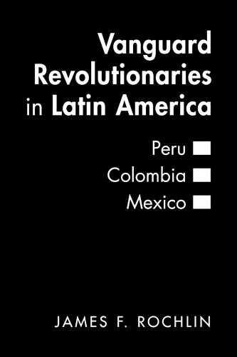 9781555879846: Vanguard Revolutionaries in Latin America: Peru, Colombia, Mexico