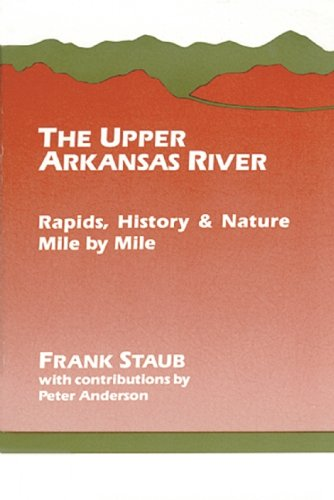 9781555910211: The Upper Arkansas River: Rapids, History, and Nature--Mile by Mile (Classic Hikes & Climbs)