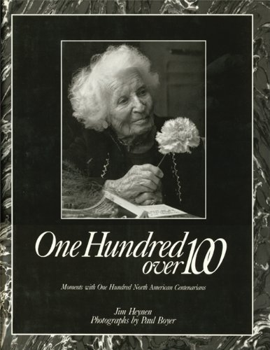 9781555910587: ONE HUNDRED OVER 100: Moments with One Hundred North American Centenarians