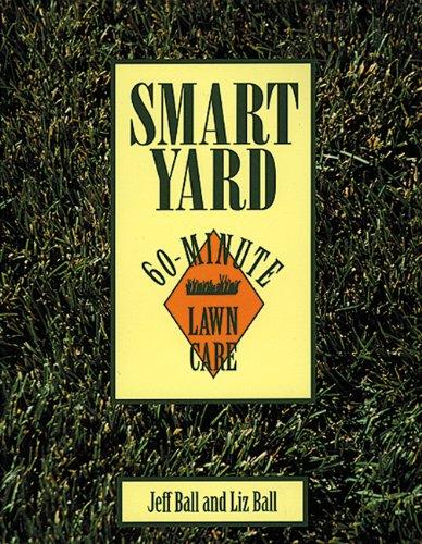 Smart Yard: 60-Minute Lawn Care (1555911382) by Ball, Jeff; Ball, Liz