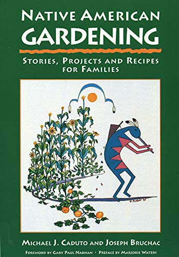 Native American Gardening: Stories, Projects, and Recipes for Families (155591148X) by Joseph Bruchac; Michael J. Caduto