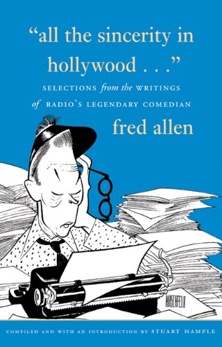 9781555911546: All the Sincerity In Hollywood: Selections from the Writings of Fred Allen