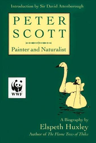 Peter Scott: Painter And Naturalist: Huxley, Elspeth