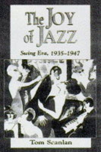 9781555912376: The Joy of Jazz: Swing Era, 1935-1947