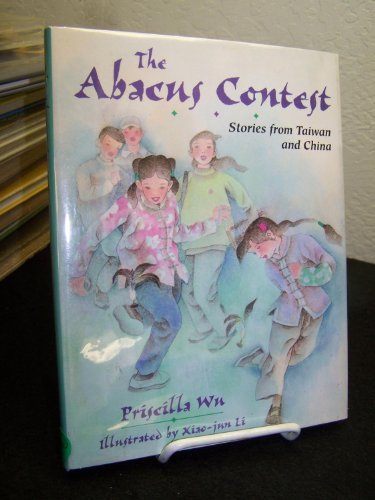The Abacus Contest: Stories from Taiwan and: Priscilla Wu; Illustrator-Xiao-Jun
