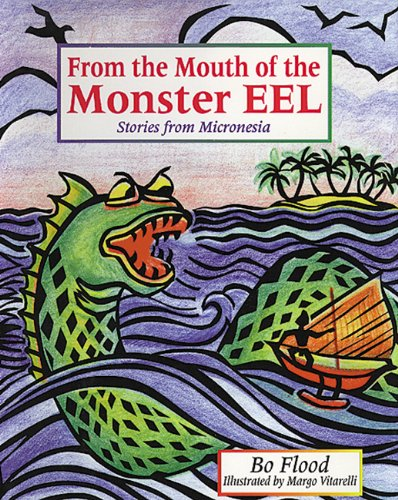 From the Mouth of the Monster Eel: Stories from Micronesia (World Stories): Flood, Nancy Bo
