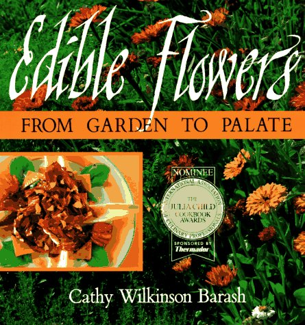 Edible Flowers: From Garden to Palate: Barash, Cathy Wilkinson