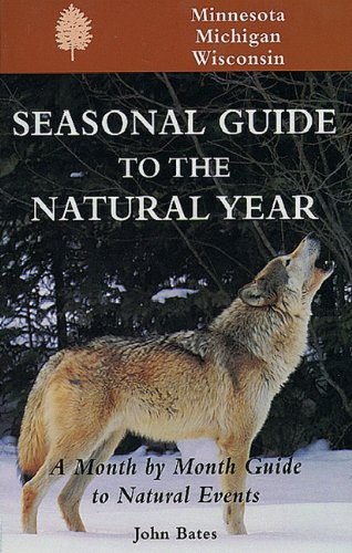 Seasonal Guide to the Natural Year: A Month by Month Guide to Natural Events {for} Minnesota - Mi...